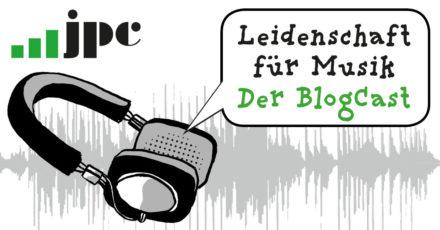 Der jpc-BlogCast »Leidenschaft für Musik« ist da