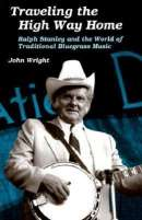 Traveling the High Way Home: Ralph Stanley and the World of Traditional Bluegrass Music