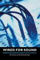 Wired for Sound: Engineering and Technologies in Sonic Cultures
