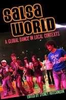 Salsa World: A Global Dance in Local Contexts