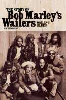 Wailing Blues: The Story of Bob Marley's Wailers