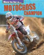 How to be a...Motocross Champion Cover