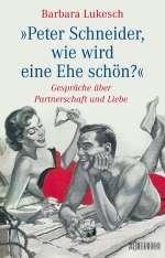 """""""Peter Schneider, wie wird eine Ehe schön?"""" Cover"""