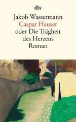 Caspar Hauser oder die Trägheit des Herzens Cover