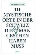 111 mystische Orte in der Schweiz, die man gesehen haben muss Cover