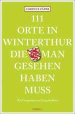 111 Orte in Winterthur, die man gesehen haben muss Cover