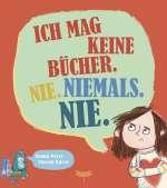 Ich mag keine Bücher. Nie. Niemals. Nie. Cover