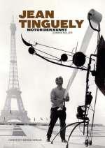 Jean Tinguely - Motor der Kunst Cover
