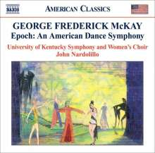 George Frederick McKay (1899-1970): Epoch - An American Dance Symphony, CD
