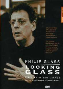 Philip Glass (geb. 1937): Philip Glass - Looking Glass (Dokumentation), DVD