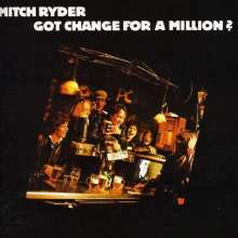 Mitch Ryder: Got Change For A Million?, CD