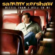Sammy Kershaw: Better Than I Used To Be, 2 CDs