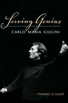 Thomas D. Saler: Serving Genius: Carlo Maria Giulini, Buch