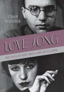 Ethan Mordden: Love Song: The Lives of Kurt Weill and Lotte Lenya, Buch