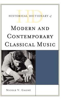 Nicole V. Gagne: Historical Dictionary of Modern and Contemporary Classical Music, Buch