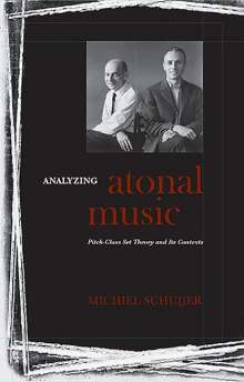 Michiel Schuijer: Analyzing Atonal Music: Pitch-Class Set Theory and Its Contexts, Buch