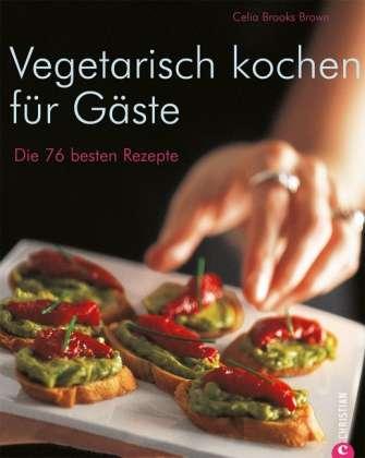 vegetarisch kochen f r g ste celia brooks brown buch jpc. Black Bedroom Furniture Sets. Home Design Ideas